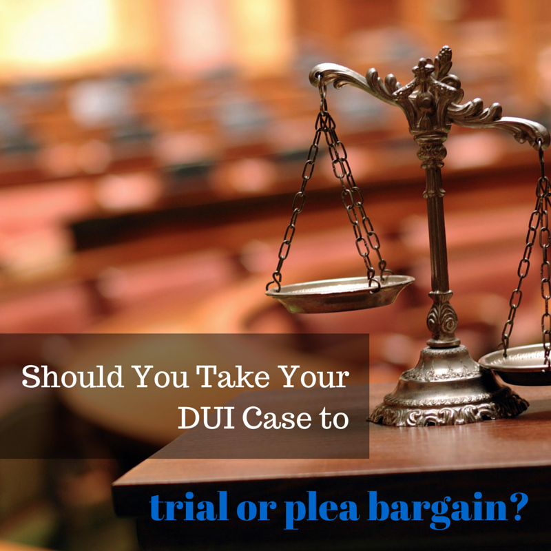 Should You Take Your DUI Case to Trial or Plea Bargain?