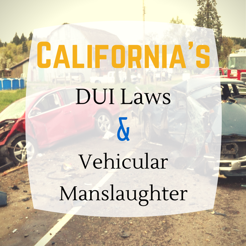 California's DUI Laws and Vehicular Manslaughter